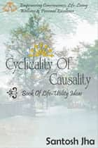 Cyclicality Of Causality: Book Of Life-Utility Ideas ebook by Santosh Jha
