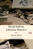 Skylar Saffron, Librarian Detective: Part 4 ebook by Michelle Zaffino