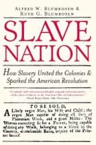 Slave Nation - How Slavery United the Colonies and Sparked the American Revolution ebook by Alfred Blumrosen, Ruth Blumrosen