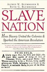 Slave Nation - How Slavery United the Colonies and Sparked the American Revolution ebook by Alfred Blumrosen,Ruth Blumrosen