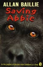 Saving Abbie eBook by Allan Baillie