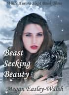 Beast Seeking Beauty ebook by Megan Easley-Walsh