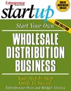 Start Your Own Wholesale Distribution Business ebook by Entrepreneur Press