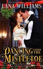 Dancing Under the Mistletoe ebook by Lana Williams