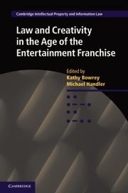 Law and Creativity in the Age of the Entertainment Franchise ebook by Kathy Bowrey,Michael Handler