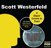 A Slayer Comes to Town - An Essay on Buffy the Vampire Slayer ebook by Scott Westerfeld