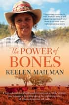 The Power of Bones - From a troubled childhood to running a cattle station one woman's heartbreaking but uplifting story of triumph ebook by Keelen Mailman