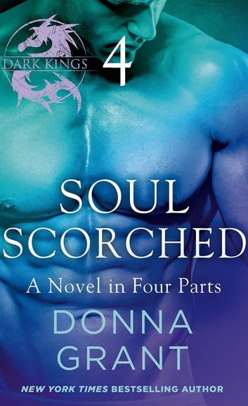 Soul Scorched: Part 4 - A Dark King Novel in Four Parts ebook by Donna Grant
