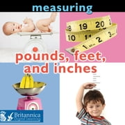 Measuring: Pounds, Feet, and Inches ebook by Holly Karapetkova,Britannica Digital Learning