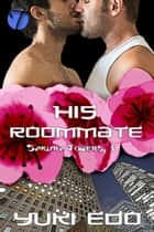 His Roommate ebook by Yuki Edo