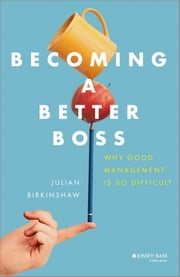 Becoming A Better Boss - Why Good Management is So Difficult ebook by Julian Birkinshaw