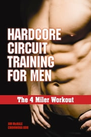 The 4 Miler Workout - Hardcore Circuit Training for Men ebook by Jim McHale,Chohwora Udu