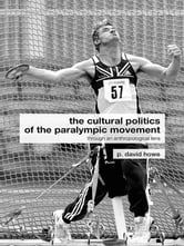 The Cultural Politics of the Paralympic Movement - Through an Anthropological Lens ebook by David Howe