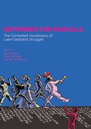 Keywords for Radicals - The Contested Vocabulary of Late-Capitalist Struggle ebook by Kelly Fritsch,Clare O'Connor,A. K. Thompson,Joy James,Silvia Federici