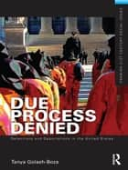 Due Process Denied: Detentions and Deportations in the United States ebook by Tanya Golash-Boza