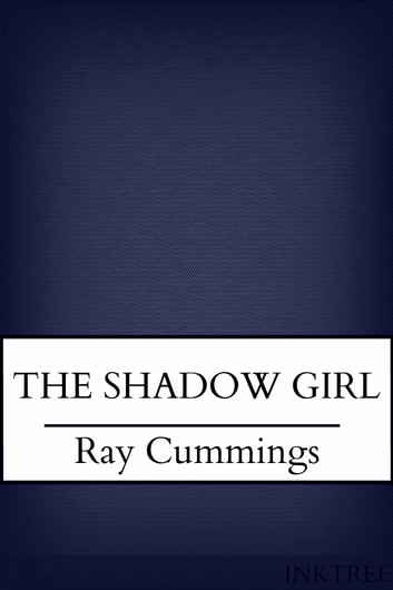 The Shadow Girl ebook by Ray Cummings