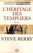 L'Héritage des Templiers ebook by Steve BERRY, Françoise SMITH