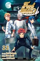 Food Wars!: Shokugeki no Soma, Vol. 33 - The True Value of the Noir ebook by Yuto Tsukuda, Shun Saeki