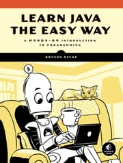 Learn Java the Easy Way  - A Hands-On Introduction to Programming ebook by Bryson Payne