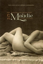 Maudie - Revelations of a Life in London and an Unforeseen Denouement ebook by Anonymous, Locus Elm Press (editor)