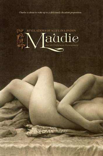 Maudie - Revelations of a Life in London and an Unforeseen Denouement ebook by Anonymous,Locus Elm Press (editor)