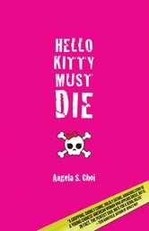 Hello Kitty Must Die ebook by Angela S. Choi