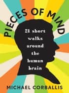 Pieces of Mind - 21 short walks around the human brain ebook by Michael Corballis