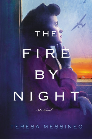 The Fire by Night - A Novel ebook by Teresa Messineo