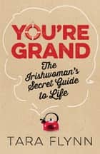 You're Grand - The Irishwoman's Secret Guide to Life ebook by Tara Flynn