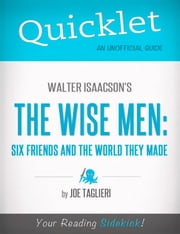 Quicklet on Walter Isaacson's The Wise Men: Six Friends and the World They Made ebook by Joseph  Taglieri