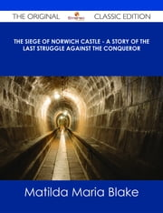 The Siege of Norwich Castle - A story of the last struggle against the Conqueror - The Original Classic Edition ebook by Matilda Maria Blake