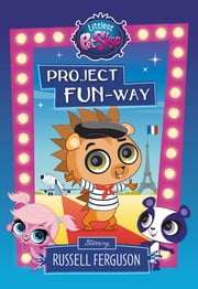 Littlest Pet Shop: Project FUN-way - Starring Russell Ferguson ebook by Ellie O'Ryan
