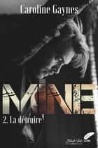 Mine, tome 2 : La détruire ebook by Caroline Gaynes