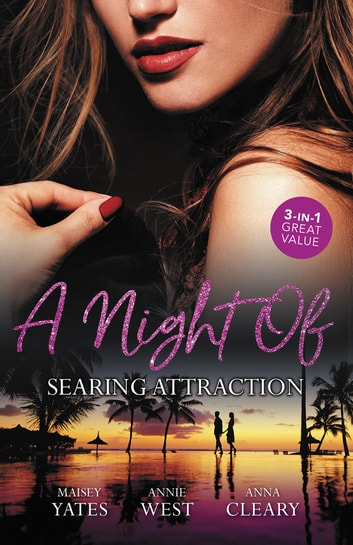 A Night Of Searing Attraction - Married for Amari's Heir, Damaso Claims His Heir & Keeping Her Up All Night ebook by Annie West,Anna Cleary,Maisey Yates