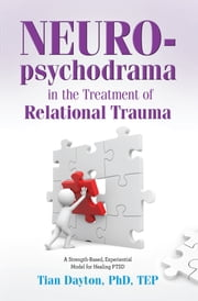 Neuropsychodrama in the Treatment of Relational Trauma - A Model Using Experiential Group Processes for Healing PTSD ebook by Tian Ph.D.