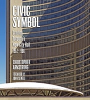 Civic Symbol - Creating Toronto's New City Hall, 1952-1966 ebook by Christopher Armstrong