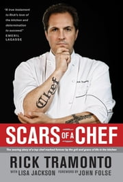 Scars of a Chef - The Searing Story of a Top Chef Marked Forever by the Grit and Grace of Life in the Kitchen ebook by Rick Tramonto,Lisa Jackson,John Folse