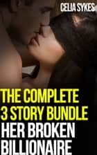 Her Broken Billionaire Bundle, an Erotic Billionaire Romance ebook by Celia Sykes