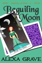 Beguiling Moon (Fortunes of Fate, 5) ebook by Alexa Grave