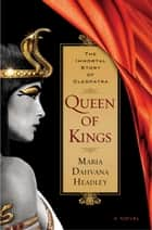 Queen of Kings - A Novel of Cleopatra, the Vampire ebook by Maria Dahvana Headley