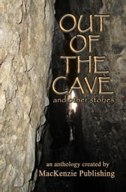 Out of the Cave ebook by Chantal Boudreau,Chiara De Giorgi,Kevin M. Folliard,Heron Greenesmith,Alan Kemister,S.L. Kerns,Matthew D. Laing,Rod Martinez,Stephen Millard,Val Muller,A.W. Powers,Kathy Price,Kristin Roahrig,Tom Robson,Katherine Sanger,A.P. Sessler,E.F. Shraeder,Paul Stansbury,Jeff C. Stevenson,Randy Whittaker,Cassandra Williams