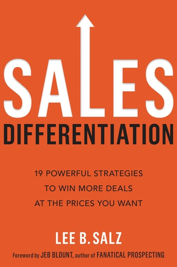 Sales Differentiation - 19 Powerful Strategies to Win More Deals at the Prices You Want ebook by Lee B. Salz