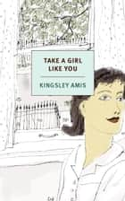 Take a Girl Like You ebook by Kingsley Amis, Christian Lorentzen