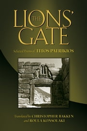 The Lions' Gate - Selected Poems of Titos Patrikios ebook by Titos Patrikios, Christopher Bakken, Roula Konsolaki
