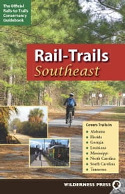 Rail-Trails Southeast - Alabama, Florida, Georgia, Louisiana, Mississippi, North and South Carolina, Tennessee ebook by Rails-to-Trails Conservancy
