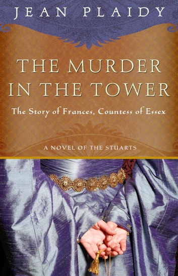 The Murder in the Tower - The Story of Frances, Countess of Essex ebook by Jean Plaidy