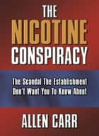 The Nicotine Conspiracy ebook by Allen Carr