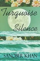 Turquoise Silence ebook by Sanober Khan
