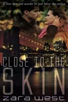 Close to the Skin ebook by Zara  West