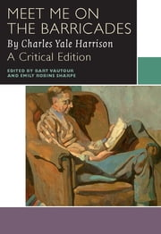 Meet Me on the Barricades ebook by Charles Yale Harrison, Bart Vautour, Emily Robins Sharpe